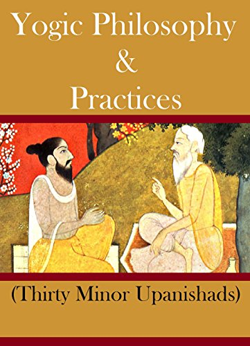 Yogic Philosophy and Practices: Thirty Minor Upanishads (English Edition)