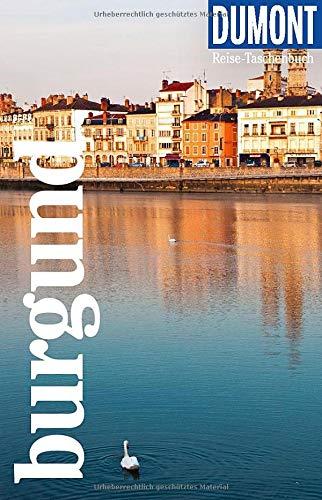 DuMont Reise-Taschenbuch Burgund: Reiseführer plus Reisekarte. Mit individuellen Autorentipps und vielen Touren.