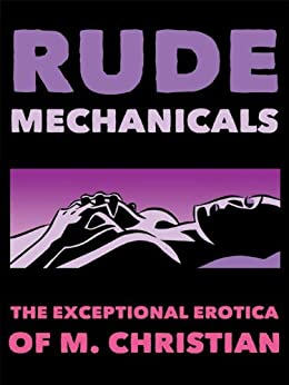 Rude Mechanicals: Technorotica by [M. Christian]