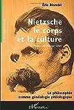 Nietzsche, le corps et la culture - La philosophie comme généalogie philologique