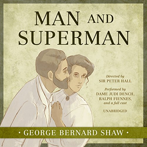 Man and Superman                   By:                                                                                                                                 George Bernard Shaw,                                                                                        Sir Peter Hall - director                               Narrated by:                                                                                                                                 Dame Judi Dench,                                                                                        Ralph Fiennes,                                                                                        full cast                      Length: 4 hrs and 12 mins     1 rating     Overall 4.0