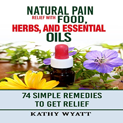 Natural Pain Relief with Food, Herbs, and Essential Oils audiobook cover art