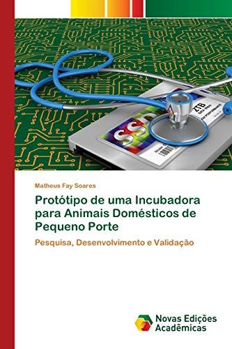 Protótipo de uma Incubadora para Animais Domésticos de Pequeno Porte: Pesquisa, Desenvolvimento e Validação