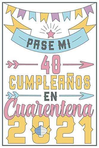 Pasé Mi 40 Cumpleaños En Cuarentena 2021: Regalo de cumpleaños de 40 años para mujeres hombre mama papa, regalo de cumpleaños para niñas tía novia ... de cumpleaños 40 años, 15.24x22.86 cm