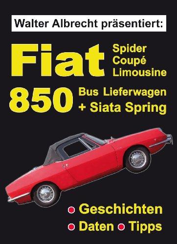 Walter Albrecht präsentiert: Fiat 850 Spider Coupé Limousine Bus Lieferwagen + Siata Spring (German Edition)