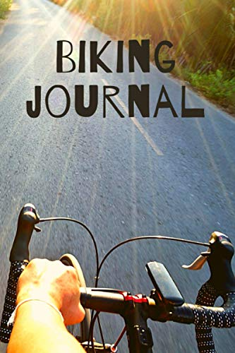 Biking Journal: Training Notebook for Biker - Keep Track of Every Detail of Your Rides (Bike Set-Up, Route Highlights, Environment, Weather conditions, and Much More) 120 page 6 x 9 in