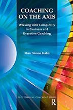 Coaching on the Axis: Working with Complexity in Business and Executive Coaching (Psychology, Psychoanalysis & Psychotherapy) (English Edition)