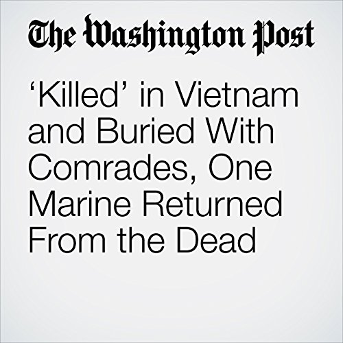 'Killed' in Vietnam and Buried With Comrades, One Marine Returned From the Dead copertina