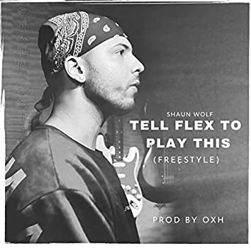 Tell Flex To Play This (Freestyle)