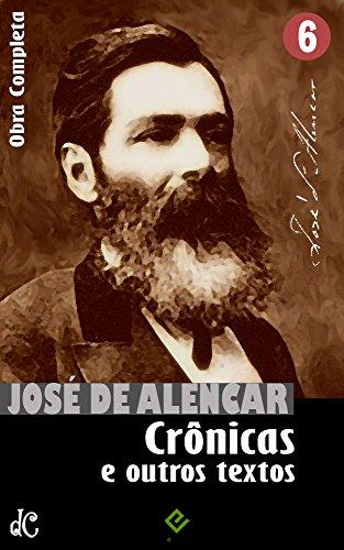 Obras Completas de José de Alencar VI: Crônicas, cartas e outros escritos (Edição Definitiva)
