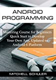 Android Programming: Mastering Course for Beginners - Quick Start to Develop Your Own App (Android studio, Android Development, App Development. Updated to Android 6 Platform Book 1) (English Edition)