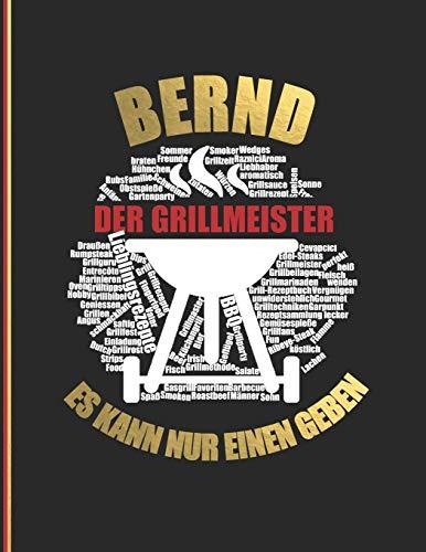 Bernd der Grillmeister: Es kann nur einen geben - Das personalisierte Grill-Rezeptbuch zum...