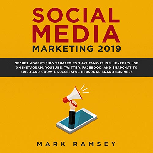 Social Media Marketing 2019     Secret Advertising Strategies That Famous Influencer's Use on Instagram, YouTube, Twitter, Facebook, and Snapchat to Build and Grow a Successful Personal Brand Business              By:                                                                                                                                 Mark Ramsey                               Narrated by:                                                                                                                                 Dean Eby                      Length: 3 hrs and 10 mins     Not rated yet     Overall 0.0
