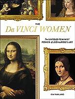 The Da Vinci Women: The Untold Feminist Power of Leonardo's Art