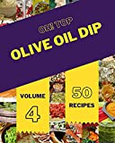 Oh! Top 50 Olive Oil Dip Recipes Volume 4: Making More Memories in your Kitchen with Olive Oil Dip Cookbook! (English Edition)