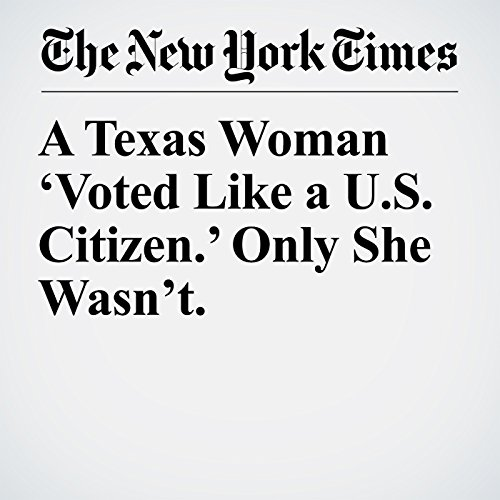 A Texas Woman 'Voted Like a U.S. Citizen.' Only She Wasn't. copertina