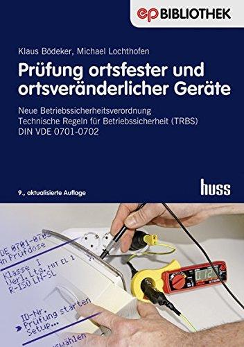 Prüfung ortsfester und ortsveränderlicher Geräte: Neue Betriebssicherheitsverordnung Technische Regeln für Betriebssicherheit (TRBS) DIN VDE 0701-0702 (Elektropraktiker-Bibliothek)