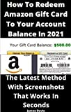 How to Redeem Amazon gift card to your account balance in 2021: The Latest Method With Screenshots That Works In Seconds (English Edition)
