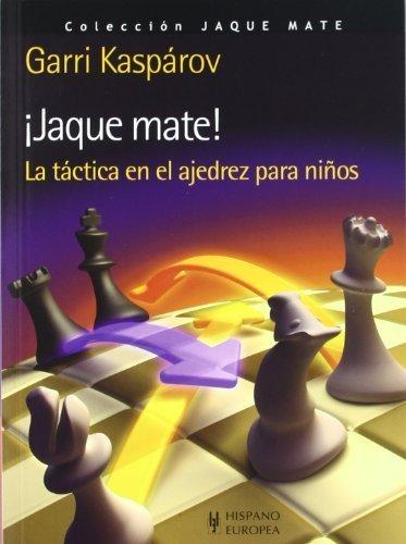 Jaque mate! La tactica en el ajedrez para ninos (Spanish Edition) by Garri Kasparov (2012-02-01)