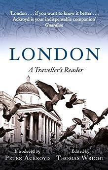 London: A Traveller's Reader (A Traveller's Companion) (English Edition) van [Peter Ackroyd, Thomas Wright]