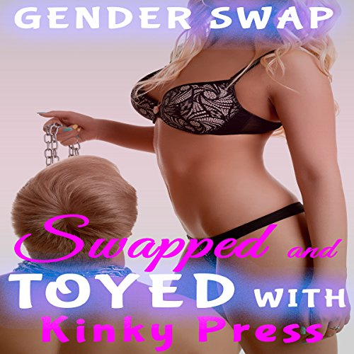 Swapped and Toyed With: Extreme Fetish Body Swap Gender Transformation audiobook cover art