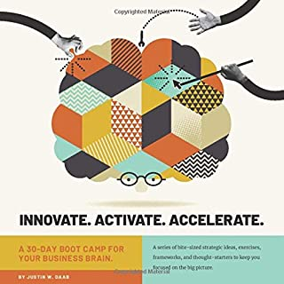 Innovate. Activate. Accelerate: A 30-Day Boot Camp for Your Business Brain.