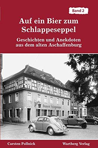 Auf ein Bier zum Schlappeseppel - Geschichten und Anekdoten aus dem alten Aschaffenburg, Band 2