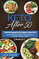 Keto After 50: 2 Books in 1: Intermittent Fasting and Keto Diet Cookbook for Women Over 50. The Ultimate Guide for women after 50 to Balance Hormones and Stay in Healthy