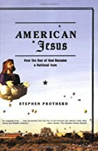 American Jesus: How the Son of God Became a National Icon