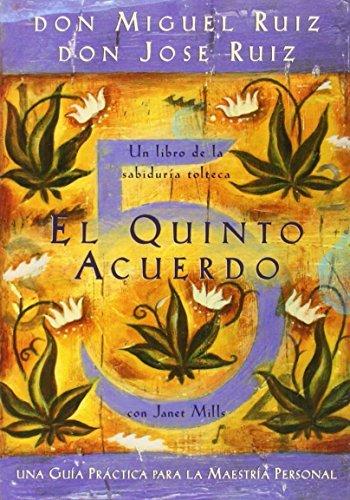 El Quinto Acuerdo: Una gu? pr?tica para la maestr? personal (Un Libro De Sabiduria Tolteca) (Spanish Edition) by don Miguel Ruiz (2010-09-15)