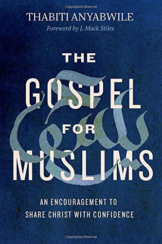 Gospel for Muslims, The: An Encouragement to Share Christ with Confidence