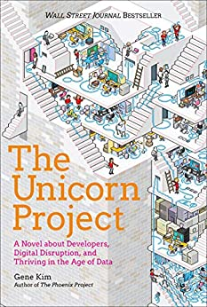 The Unicorn Project: A Novel about Developers, Digital Disruption, and Thriving in the Age of Data by [Gene Kim]