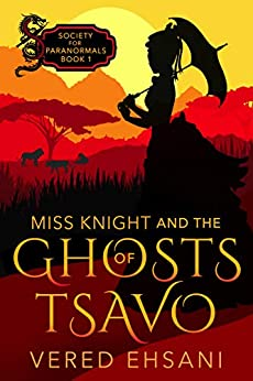 Miss Knight and the Ghosts of Tsavo (Society for Paranormals Book 1) by [Vered Ehsani]