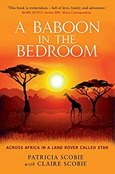 [Patricia Scobie, Claire Scobie]のA Baboon in the Bedroom: Across Africa in a Land Rover called Stan (English Edition)