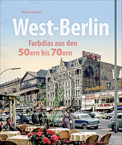 West-Berlin. Farbdias aus den 50ern bis 70ern. Eine spannende Zeitreise in die bewegte Vergangenheit der Hauptstadt. (Sutton Archivbilder)
