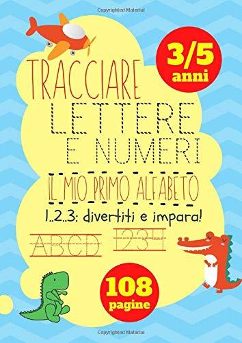 Tracciare lettere e numeri: il mio primo alfabeto. 1..2..3: divertiti e impara!: Un libro di attività per bambini in età prescolare e scolare per ... e divertendosi. Edizione per bimbi maschi.