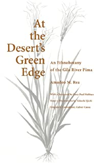 At the Desert's Green Edge: An Ethnobotany of the Gila River Pima
