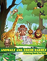 Animals And Their Babies Coloring Book For Kids: Baby Animals Coloring Book For Kids, Toddlers, Boys And Girls of All Ages. Fun Colouring Books Full Of Baby Animals For Children. Perfect Gift For Birthday. Best Present For Any Event. Includes Baby Animals
