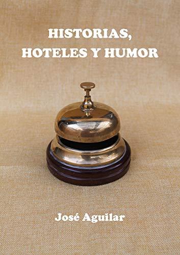HISTORIAS, HOTELES Y HUMOR (Spanish Edition)