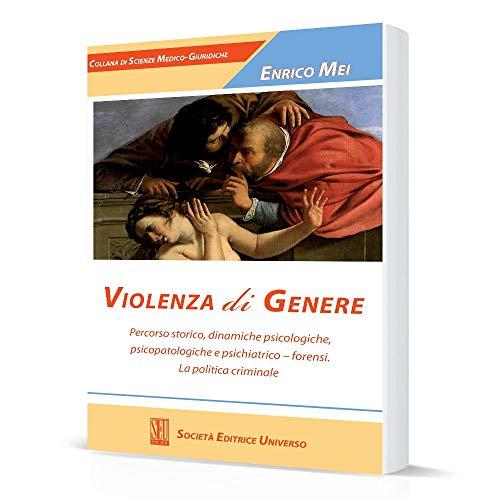 Violenza di genere. Percorso storico, dinamiche psicologiche, psicopatologiche e psichiatrico-forensi. La politica criminale