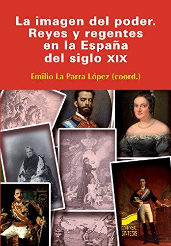 La imagen del poder. Reyes y regentes en la España del siglo XIX ...