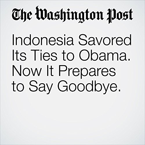 Indonesia Savored Its Ties to Obama. Now It Prepares to Say Goodbye. cover art
