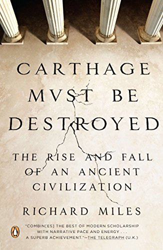 Carthage Must Be Destroyed: The Rise and Fall of an Ancient Civilization by [Richard Miles]