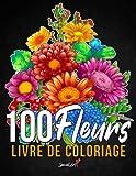 100 Fleurs - Livre de Coloriage pour Adultes: Plus de 100 pages à colorier avec de belles Fleurs, Nature, Motifs et Mandalas floraux et bien plus encore. Livres de coloriage anti-stress. (Idée Cadeau)