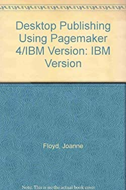 Desktop Publishing Using Pagemaker 4/IBM Version