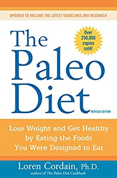 The Paleo Diet Revised: Lose Weight and Get Healthy by Eating the Foods You Were Designed to Eat by [Loren Cordain]
