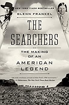 The Searchers: The Making of an American Legend by [Glenn Frankel]
