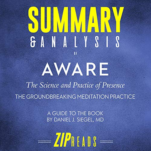 Summary & Analysis of Aware: The Science and Practice of Presence - The Groundbreaking Meditation Practice | A Guide to the Book by Daniel Siegel, MD cover art