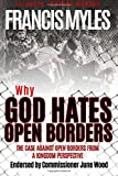 Why God Hates Open Borders: The Case Against Open Borders from a Kingdom Perspective (Reformers Guide) (Volume 1)