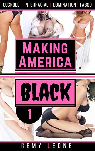 Making America Black: An Interracial Taboo Erotica Tale of a Black Man Dominating his Conservative Rivals Busty Wife and a Beautiful Wealthy Blond Conservative News Commentator on National Television